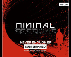 MS016: Subterráneø – Never Enough EP w/ remix by Rolando Hodar [Out Now!]