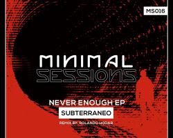 MS016: Subterráneø – Never Enough EP w/ remix by Rolando Hodar [Out Now!]