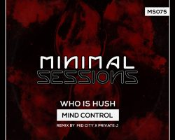 MS075: Who is Hush – Mind Control w/ remix by Mid City x Private J [Out Now!]