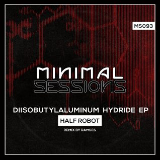 MS093: Half Robot – Diisobutylaluminum Hydride EP w/ remix by Ramses